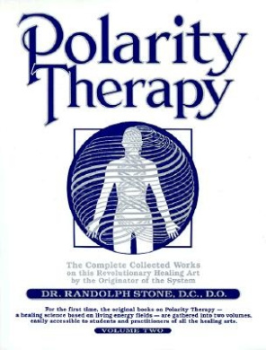 Polarity Therapy: The Complete Collected Works by the Founder of the System: v. 2