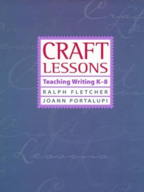 Craft Lessons: Teaching Writing K-8: Teaching Writing K-8