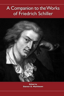 A Companion to the Works of Friedrich Schiller (Studies in German Literature, Linguistics, and Culture)