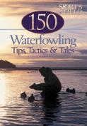 150 Waterfowling Tips, Tactics & Tales