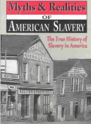 Myths & Realities of American Slavery  : The True History of Slavery in America