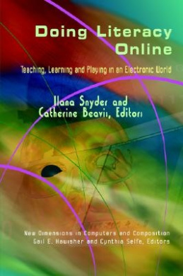 Doing Literacy Online: Teaching, Learning and Playing in an Electronic World (New Dimensions in Computers & Compositions)