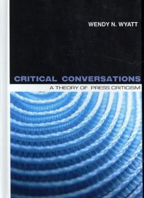 Critical Conversations: A Theory of Press Criticism (Hampton Press Communication Series: Mass Media and Journalism)