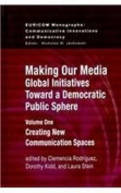 Making Our Media: Global Initiatives Toward a Democratic Public Sphere