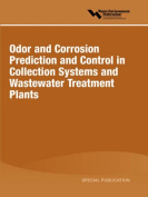 Odor and Corrosion Prediction and Control in Collection Systems and Wastewater Treatment Plants