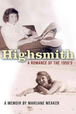 Highsmith: A Romance of the 1950's, a Memoir: