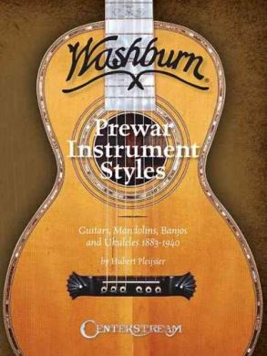 Washburn Prewar Instrument Styles: Guitars, Mandolins, Banjos and Ukuleles 1883-1940
