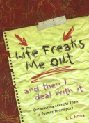 Life Freaks Me Out... and Then I Deal with it