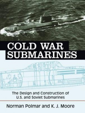 Cold War Submarines: U.S. and Soviet Design and Construction
