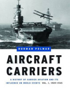 Aircraft Carriers: A History of Carrier Aviation and its Influence on World Events