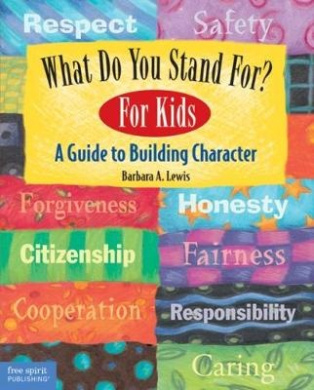 What Do You Stand For?: A Guide to Building Character: For Kids