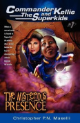 (Commander Kellie and the Superkids' Adventures #1) the Mysterious Presence