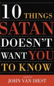 10 Things Satan Doesn't Want You to Know