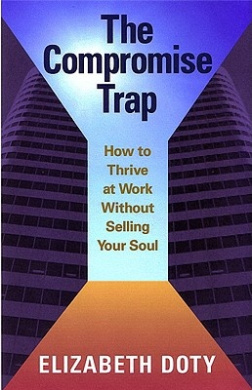 The Compromise Trap: How to Thrive at Work without Selling Your Soul: How to Thrive at Work without Selling Your Soul