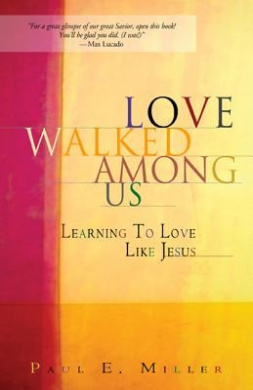 Love Walked Among Us: Learning to Love Like Jesus