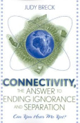 Connectivity, the Answer to Ending Ignorance and Separation