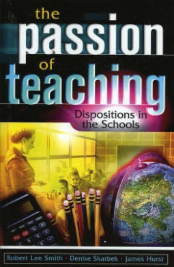 The Passion of Teaching: Dispositions in the School