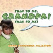 Talk to Me, Grandpa! Talk to Me!