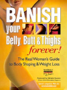 Banish Your Belly, Butt & Thighs Forever!