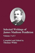 Selected Writings of James Madison Pendleton - Vol. 3