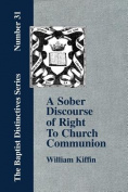 A Sober Discourse of Right to Church-Communion