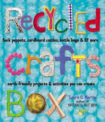 The Art of Recycling: Sock Puppets, Cardboard Castles, Bottle Bugs and 37 More Earth-friendly Projects and Activities You Can Create