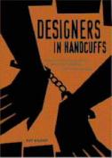 Designers in Handcuffs