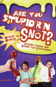 Are You Stupid'r 'n Snot?
