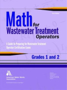 Math for Wastewater Treatment Operators Grades 1 & 2  : Practice Problems to Prepare for Wastewater Treatment Operator Certification Exams