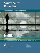 Operational Guide for Awwa Standard G300, Source Water Protection