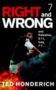 Right & Wrong & Palestine  : And Palestine, 9-11, Iraq, 7-7 . . .
