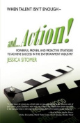 And...Action! Powerful, Proven, and Proactive Strategies to Achieve Success in the Entertainment Industry