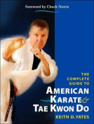 The Complete Guide to American Karate and Tae Kwan Do
