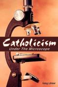 Catholicism Under The Microscope