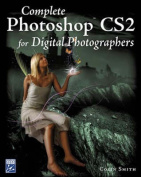 Complete Photoshop Cs2 for Digital Photographers with CDROM