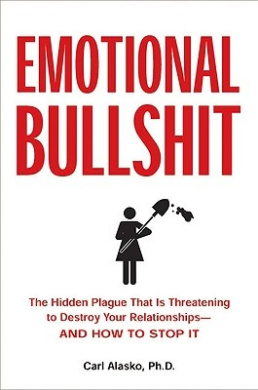 Emotional Bullshit: Overcoming the Toxic Deceptions That Threaten to Ruin Your Relationships - And Your Life