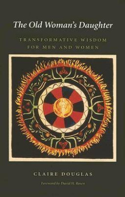 The Old Woman's Daughter: Transformative Wisdom for Men and Women (Carolyn & Ernest Fay Series in Analytical Psychology)
