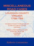 Miscellaneous Road Cases, Loudoun County, Virginia, 1758-1782, Loudoun County Circuit Court, Clerk of Circuit Court, Archives, Miscellaneous Road Cases, Files No. 38 to 48, Leesburg, Virginia