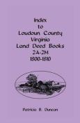 Index To Loudoun County, Virginia Land Deed Books 2A-2M, 1800-1810