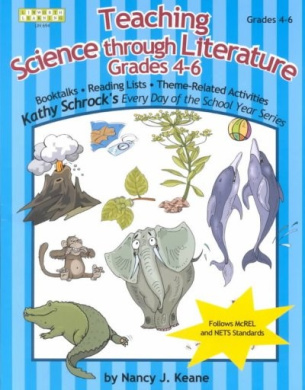 Teaching Science Through Literature, Grades 4-6: Science Literature in the 4-6 Classroom