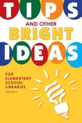 Tips and Other Bright Ideas for Elementary School Libraries, Volume 4