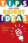 Tips and Other Bright Ideas for Secondary School Libraries, Volume 4