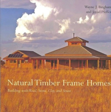 Natural Timber Frame Homes: Building with Wood, Stone, Clay, and Straw