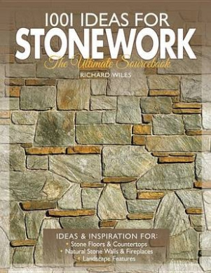 1001 Ideas for Stonework: The Ultimate Sourcebook (1001 Ideas)