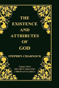 The Existence and Attributes of God, Volume 7 of 50 Greatest Christian Classics, 2 Volumes in 1