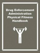 Drug Enforcement Administration Physical Fitness Handbook