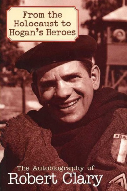 "From the Holocaust to ""Hogan's Heroes"": The Autobiography of Robert Clary"