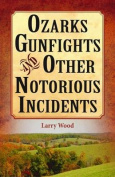 Ozarks Gunfights and Other Notorious Incidents