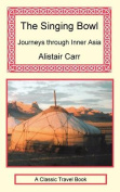 The Singing Bowl - Journeys Through Inner Asia