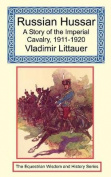 Russian Hussar - A Story of the Imperial Cavalry, 1911-1920